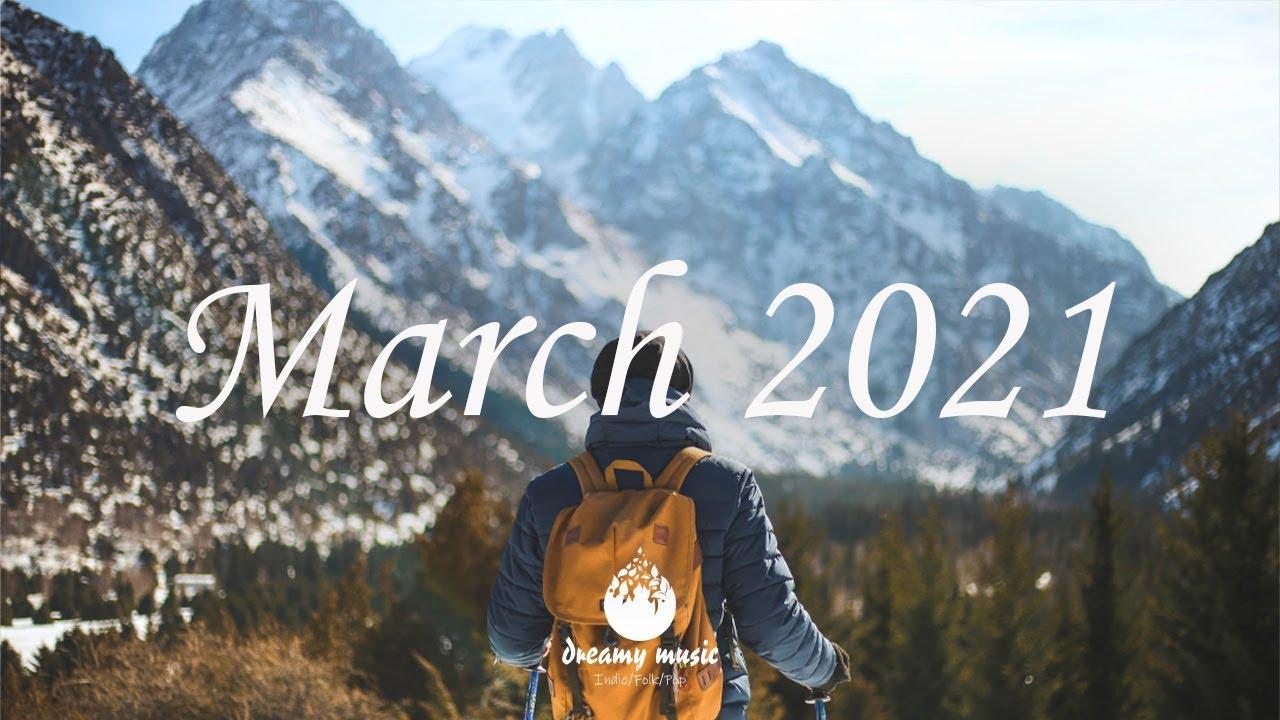 Indie/Pop/Folk Compilation - March 2021 (1 Hour Playlist)