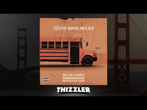 KT Foreign ft. SOB x RBE (Slimmy B.), Semnamekeek, Obnoxious Ass Yabbie - Dre Shit [Thizzler.com]
