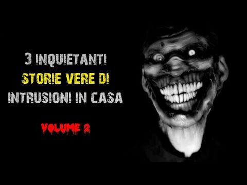 3 Inquietanti Storie Vere di intrusioni in casa vol 2