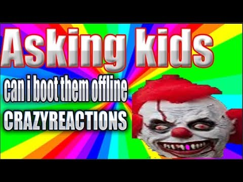 Asking  people (CAN I BOOT THEM OFFLINE) CRAZY REACTIONS MUST WATCH !!!!!!!!!!!!!!!