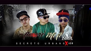 Amore Mia ❌ADN FT ❌Secreto Urbano NMR Full HD