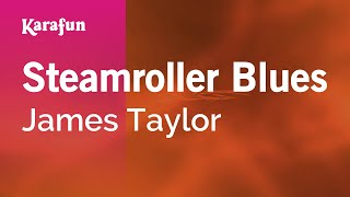 Karaoke Steamroller Blues - James Taylor *