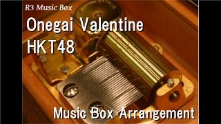 Onegai Valentine/HKT48 [Music Box] Mp3