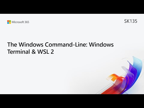 MS Build SK135 The Windows Command-Line: Windows Terminal & WSL 2