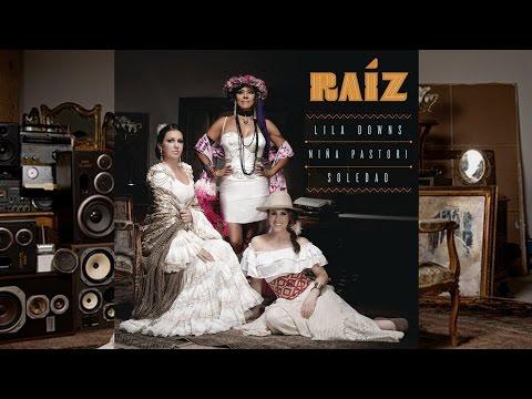 Lila Downs, Niña Pastori & Soledad - RAÍZ (Album)