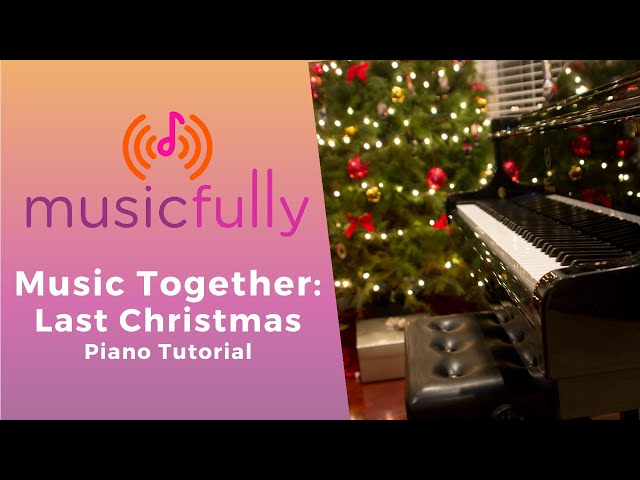 Musicfully - Music Together - How to Play Last Christmas Piano Tutorial