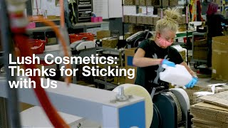 Lush Cosmetics: Thanks For Sticking With Us