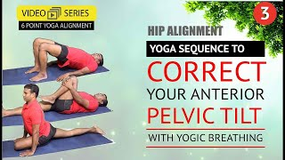 Yoga Hip Alignment | Part 3 | Fix you Anterior Pelvic Tilt
