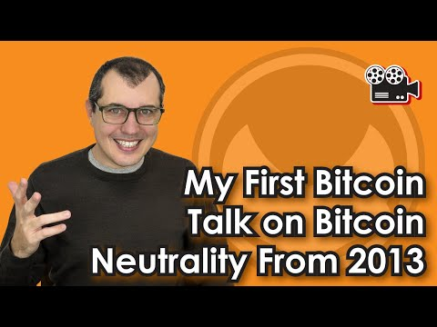 My first Bitcoin talk on Bitcoin Neutrality from 2013