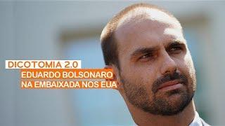 DICOTOMIA 2.0 | EDUARDO BOLSONARO NA EMBAIXADA DOS EUA