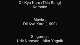 Download Dil Kya Kare - Karaoke - Dil Kya Kare (1999) - Udit Narayan ; Alka Yagnik MP3 song and Music Video