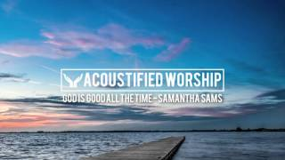 God Is Good All The Time - Don Moen (Samantha Sams acoustic cover)