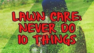 Lawn Care: Never Do 10 Things