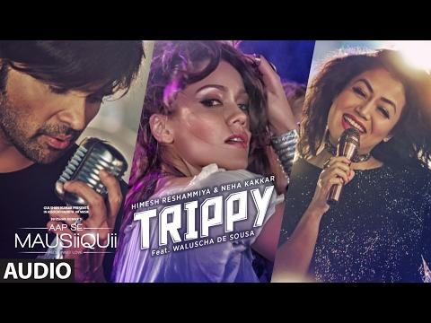 Trippy (Full Audio Song)   AAP SE MAUSIIQUII   Himesh Reshammiya, Neha Kakkar   Kiran Kamath