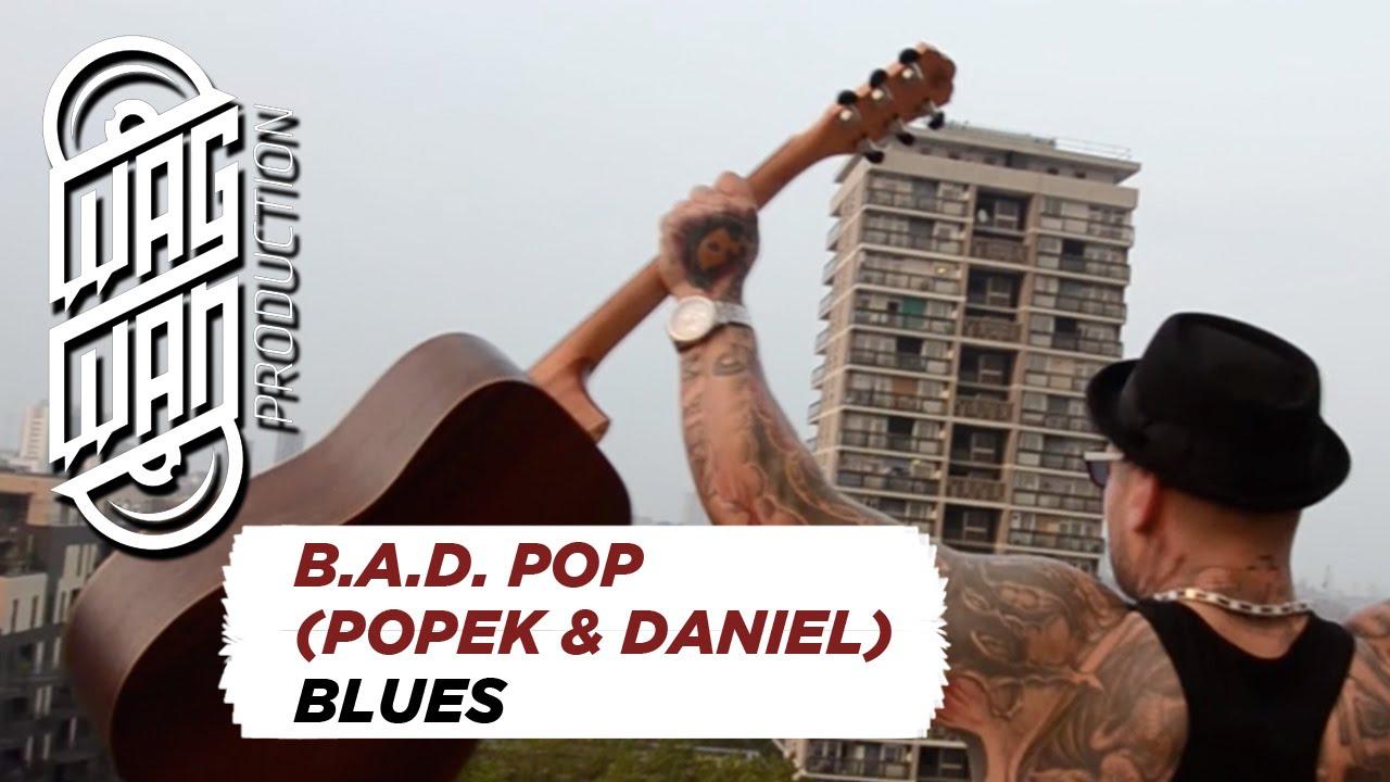 B.A.D. POP (POPEK & DANIEL) - BLUES (TELEDYSK)