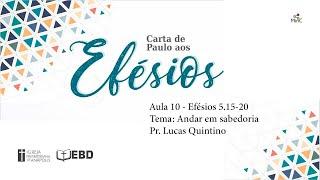 EBD Online | Aula 10 - Efésios 5.15-20 | Andar em sabedoria
