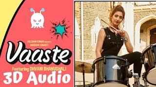 Vaaste | Dhvani Bhanushali &  Nikhil D | 3D Audio | Surround Sound | Use Headphones 👾