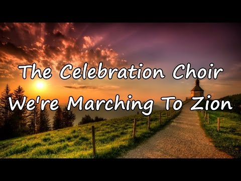 The Celebration Choir - We're Marching To Zion [with lyrics]