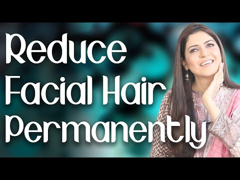 How to Reduce Facial Hair Permanently / Remove Facial Hair Naturally / Home Remedy - Ghazal Siddique