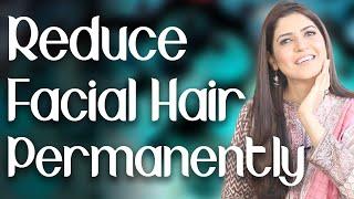 How to Reduce Facial Hair Permanently / Remove Facial Hair Naturally / Home Remedy - Ghazal Siddique