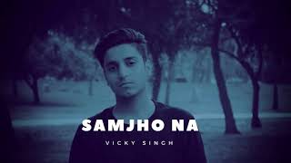Samjho Na | Vicky Singh | Audio Song | Aap Kaa Surroor | Himesh Reshammiya | Unplugged Cover Songs