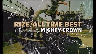 RIZE BEST MIX ALBUM 「ALL TIME BEST mixed by MIGHTY CROWN」 2018.3....