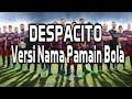 Despacito Versi Nama Pemain Bola