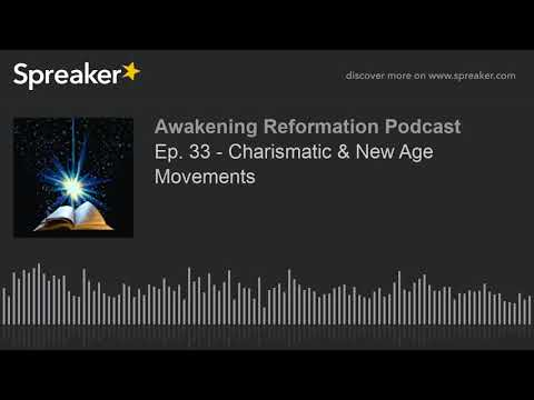 Ep. 33 - Charismatic & New Age Movements (part 2 of 4)
