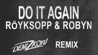 Download Röyksopp & Robyn - Do It Again (Deniz Koyu Remix) (Preview)