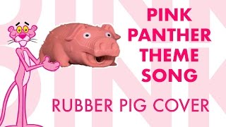 Pink Panther Theme Song - Rubber Pig Cover
