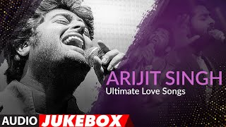 Ultimate Love Songs Arijit Singh | Audio Jukebox | Top Bollywood Songs Of Arijit Singh | T-Series