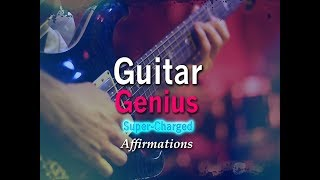 Guitar Genius - Become A Great Guitar Player - Super-Charged Affirmations