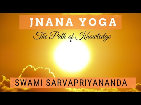 Jnana Yoga: The Path of Knowledge | Swami Sarvapriyananda