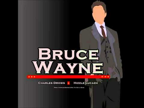 Charles Drows - Bruce Wayne (Ft. Hizzle Lucazh)