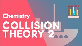 Collision Theory & Reactions Part 2 | Reactions | Chemistry | FuseSchool