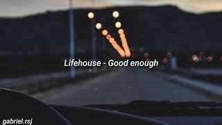 Lifehouse - Good enough (legendado em PT-BR)