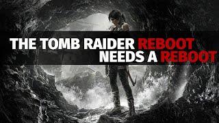The Tomb Raider Reboot Needs a Reboot