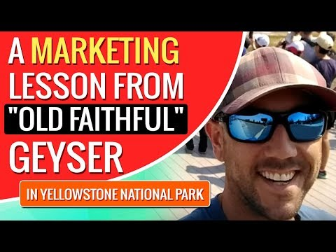 """A Marketing Lesson From """"Old Faithful"""" Geyser In Yellowstone National Park"""