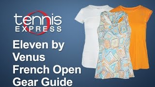 Eleven by Venus French Open Gear Guide 2016 | Tennis Express