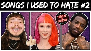 7 Songs I Used To HATE But Now Love