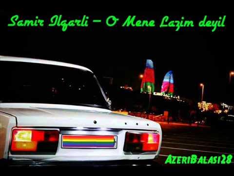 Samir Ilqarli - O Mene Lazim deyil 2013