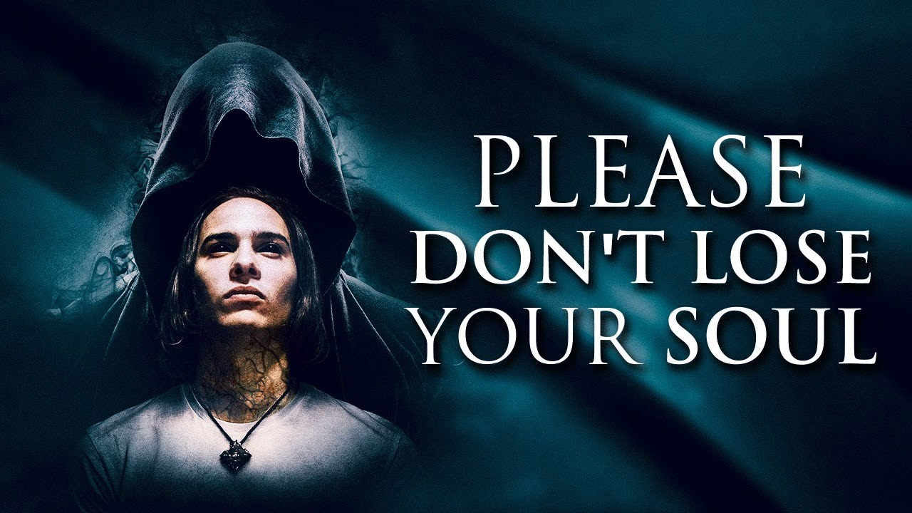 Please Don't Lose Your Soul - An Urgent Message For All