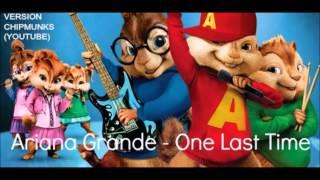 Ariana Grande  - One Last Time [VERSION CHIPMUNKS]