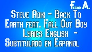 Steve Aoki - Back To Earth feat. Fall Out Boy | Lyrics English | Sub Español | Subtitulado Español