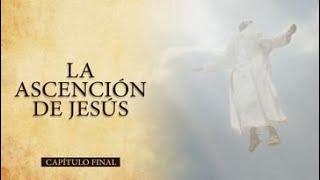 HOY - NO TE PIERDAS EL CAPÍTULO FINAL | LA ASCENSIÓN DE JESÚS AL CIELO