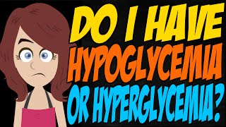 Do I Have Hypoglycemia or Hyperglycemia?