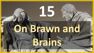 Seneca - Moral Letters - 15: On Brawn and Brains