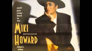 MIKI HOWARD - UNTIL YOU COME BACK TO ME(THAT