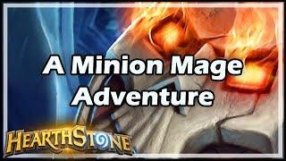 [Hearthstone] A Minion Mage Adventure