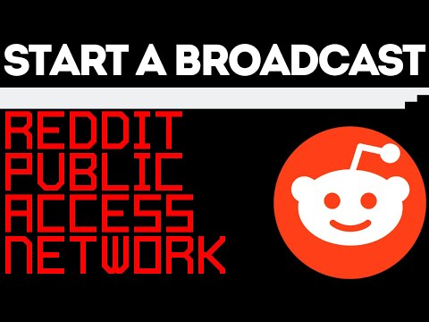 How To Start A Broadcast On The Reddit Public Access Network - Live Stream To Reddit